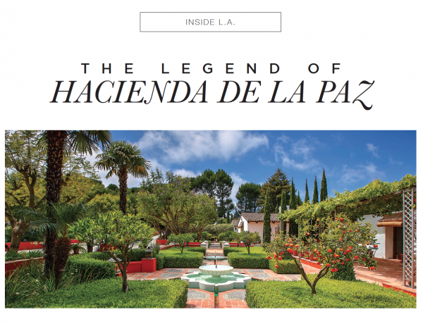 Inside L.A. – The Legend of Hacienda de la Paz   Featured in the Coldwell Banker View Magazine